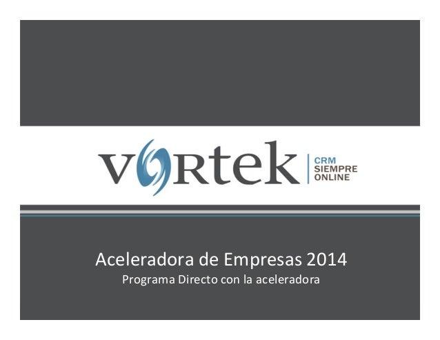 Aceleradora  de  Empresas  2014                             Programa  Directo  con ...