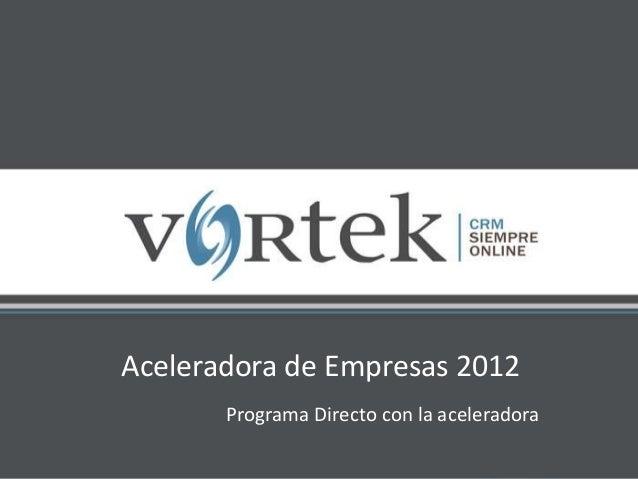 Aceleradora de Empresas 2012 Programa Directo con la aceleradora