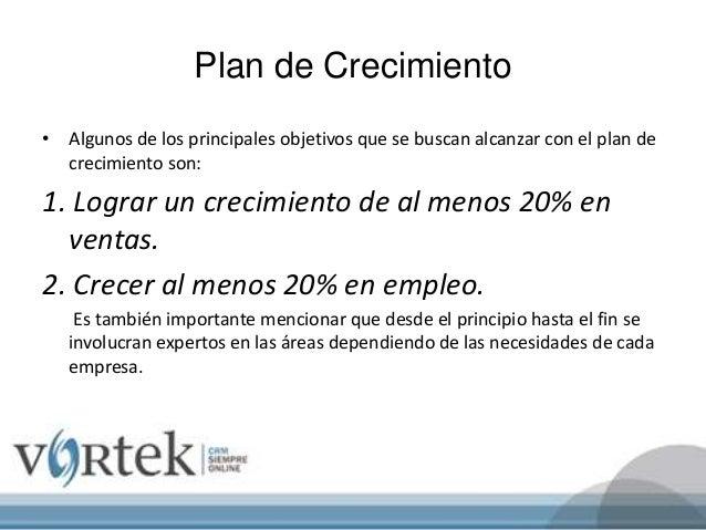 Plan de Crecimiento • Algunos de los principales objetivos que se buscan alcanzar con el plan de crecimiento son: 1. Logra...