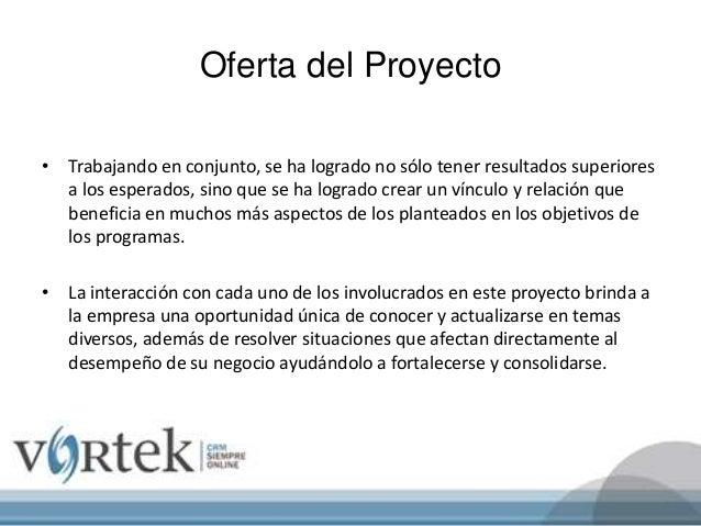 Oferta del Proyecto • Trabajando en conjunto, se ha logrado no sólo tener resultados superiores a los esperados, sino que ...