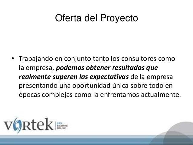 Oferta del Proyecto • Trabajando en conjunto tanto los consultores como la empresa, podemos obtener resultados que realmen...