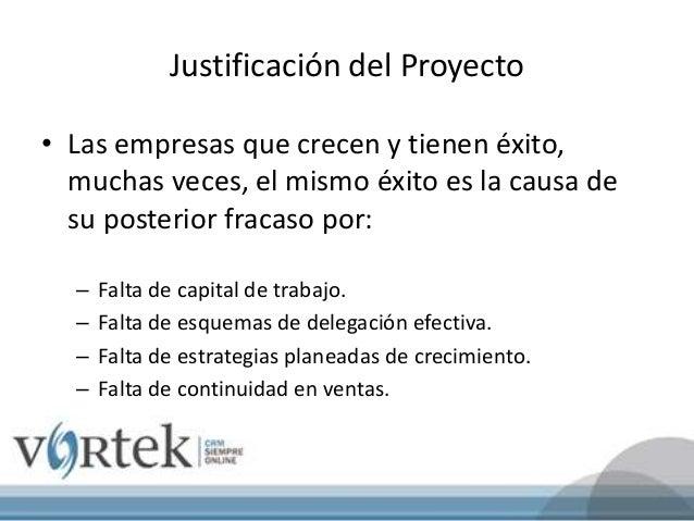 Justificación del Proyecto • Las empresas que crecen y tienen éxito, muchas veces, el mismo éxito es la causa de su poster...