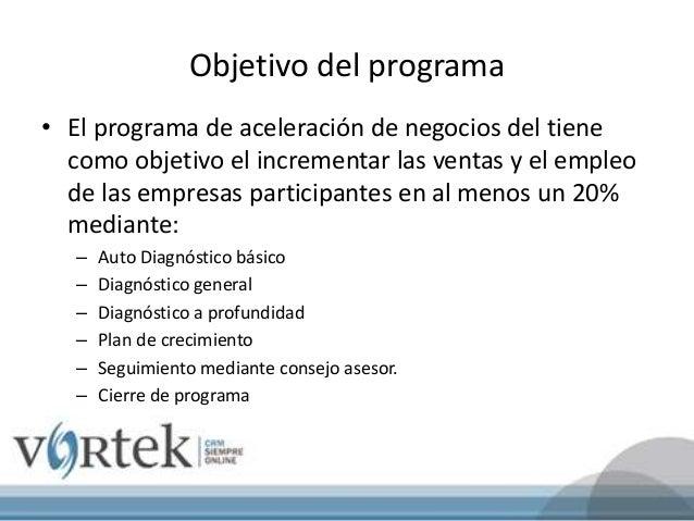 Objetivo del programa • El programa de aceleración de negocios del tiene como objetivo el incrementar las ventas y el empl...