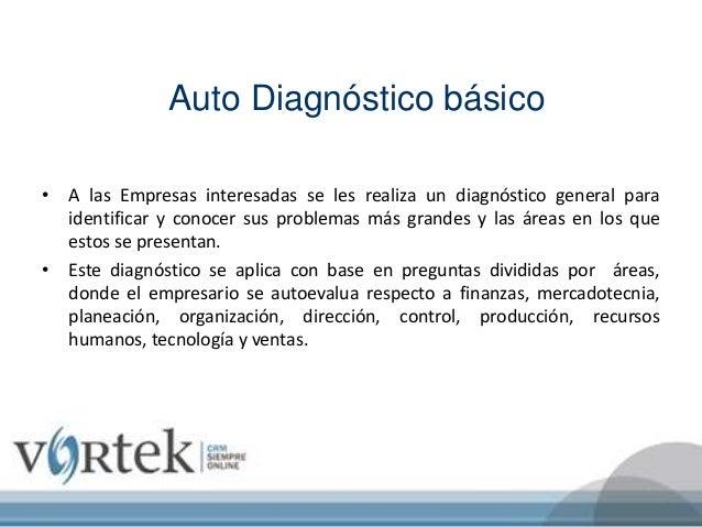 Auto Diagnóstico básico • A las Empresas interesadas se les realiza un diagnóstico general para identificar y conocer sus ...