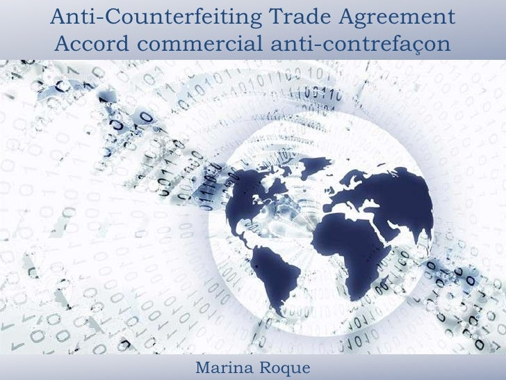 Anti-Counterfeiting Trade Agreement<br />Accord commercial anti-contrefaçon<br />Marina Roque<br />