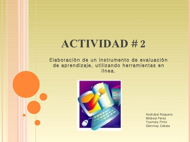 ACTIVIDAD # 2 Elaboración de un instrumento de evaluación de aprendizaje, utilizando herramientas en línea. Asdrubal Nogue...
