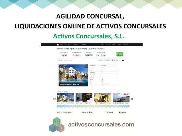 AGILIDAD CONCURSAL,LIQUIDACIONES ONLINE DE ACTIVOS CONCURSALES           Activos Concursales, S.L.