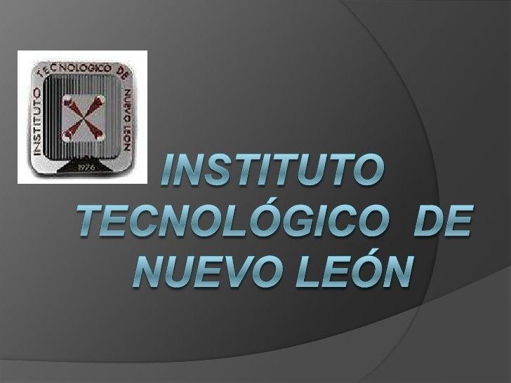 INSTITUTO TECNOLÓGICO  DE NUEVO LEÓN<br />