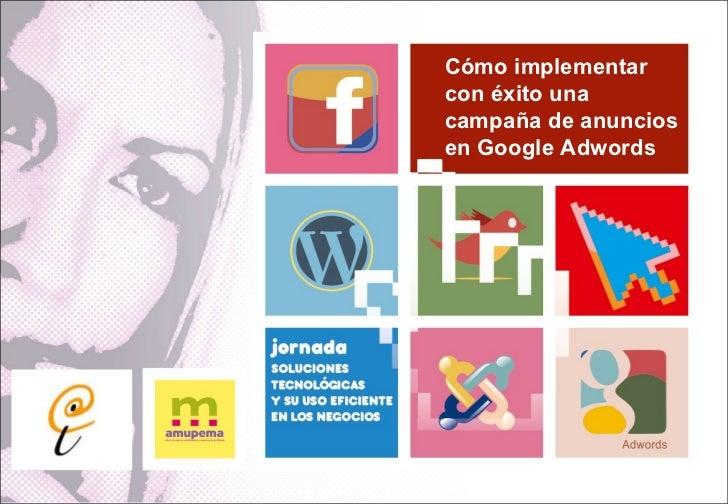 Cómo implementar con éxito una campaña de anuncios en Google Adwords