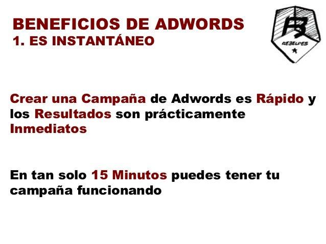 BENEFICIOS DE ADWORDS2. ES PERFECTO PARA OPTIMIZARTU SISTEMA DE VENTA Te permite crear una campaña rápida y GENERAR TRÁFIC...