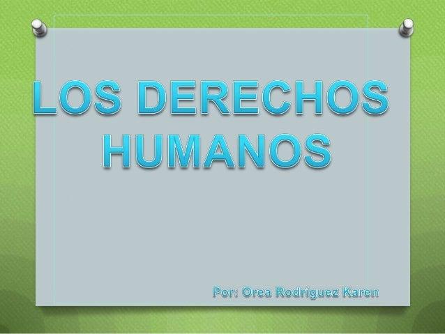 DERECHOS HUMANOS:O Son derechos que pertenecena todos los seres humanos, sindistinción alguna.