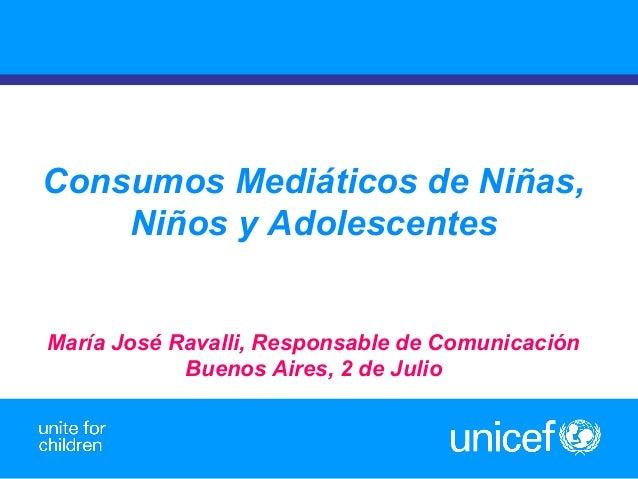1 Consumos Mediáticos de Niñas, Niños y Adolescentes María José Ravalli, Responsable de Comunicación Buenos Aires, 2 de Ju...