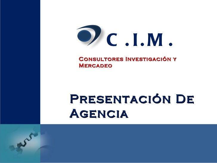 C . I. M . Consultores Investigación y MercadeoPresentación DeAgencia