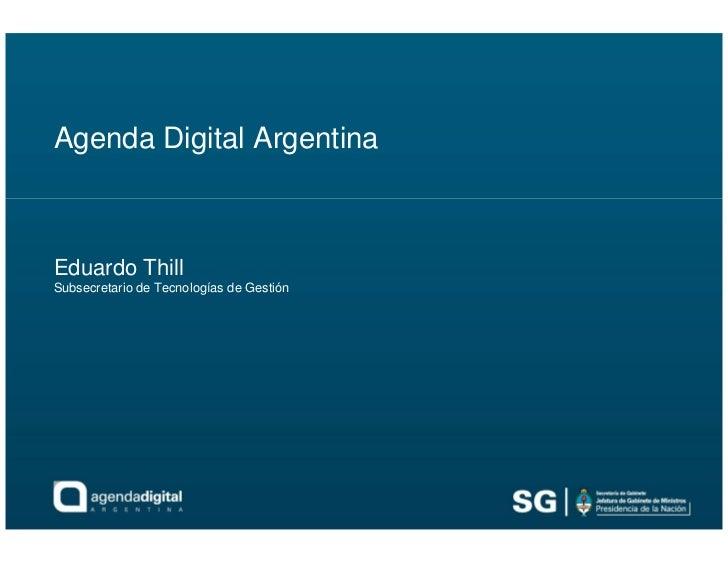 Agenda Digital ArgentinaEduardo ThillSubsecretario de Tecnologías de Gestión