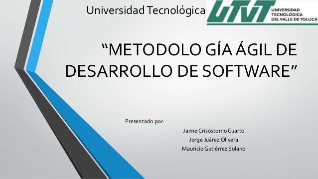 """UniversidadTecnológica delValle deToluca""""METODOLO GÍA ÁGIL DEDESARROLLO DE SOFTWARE""""Presentado por:Jaime Crisóstomo Cuarto..."""