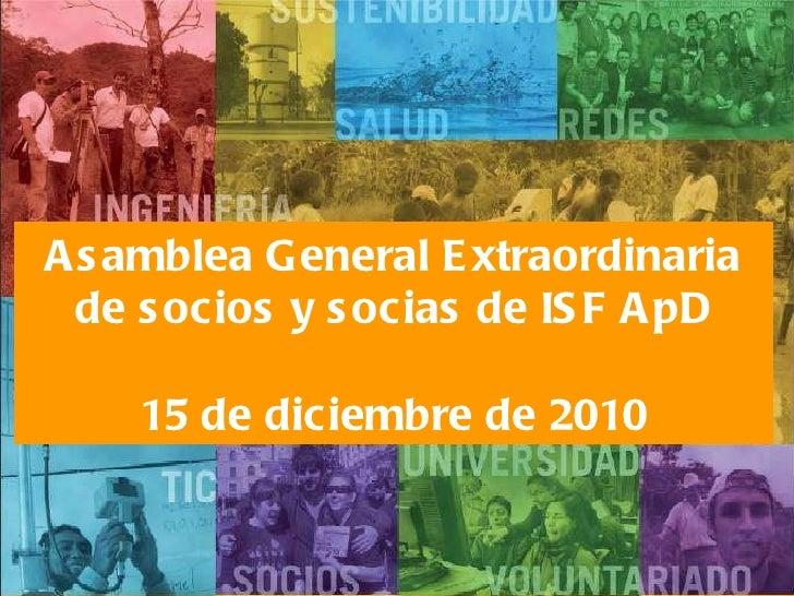 15 de diciembre de 2010 Asamblea General Extraordinaria de socios y socias de ISF ApD 15 de diciembre de 2010