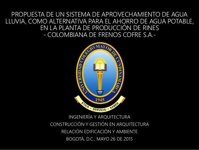 PROPUESTA DE UN SISTEMA DE APROVECHAMIENTO DE AGUA LLUVIA, COMO ALTERNATIVA PARA EL AHORRO DE AGUA POTABLE, EN LA PLANTA D...