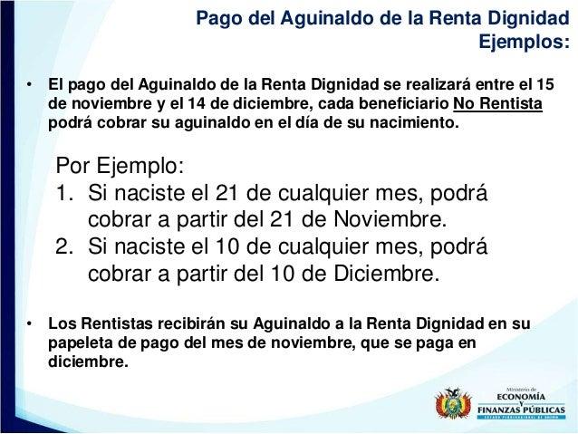 Pago del Aguinaldo de la Renta Dignidad Ejemplos: • El pago del Aguinaldo de la Renta Dignidad se realizará entre el 15 de...