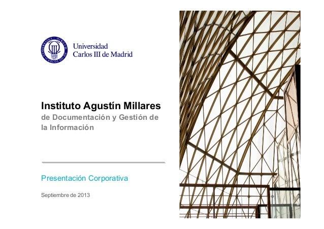 Instituto Agustín Millares de Documentación y Gestión de la Información  Presentación Corporativa Septiembre de 2013