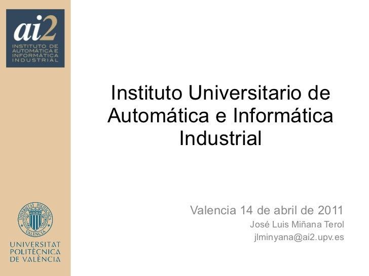 Instituto Universitario de Automática e Informática Industrial Valencia 14 de abril de 2011 José Luis Miñana Terol [email_...