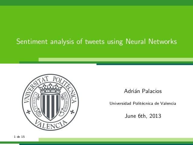 Sentiment analysis of tweets using Neural NetworksAdri´an PalaciosUniversidad Polit´ecnica de ValenciaJune 6th, 20131 de 15
