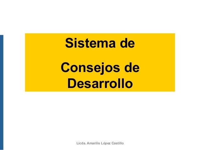 Sistema de Consejos de Desarrollo Licda. Amarilis López Castillo