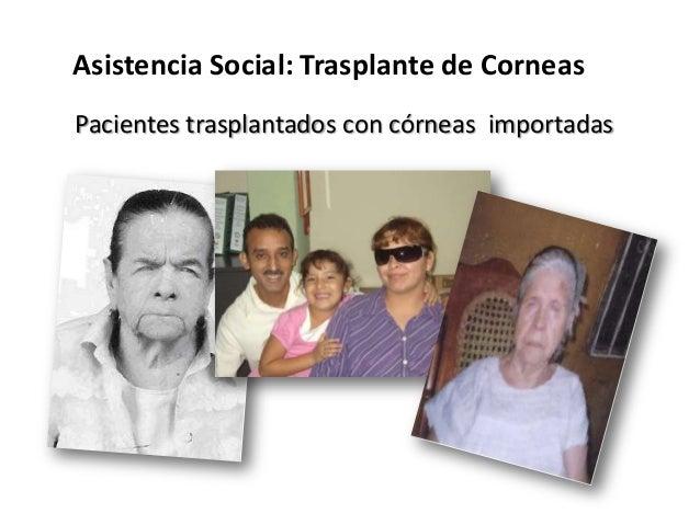 Asistencia Social: Trasplante de CorneasPacientes trasplantados con córneas importadas