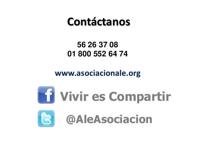 ContáctanosVivir es Compartir@AleAsociacion56 26 37 0801 800 552 64 74www.asociacionale.org