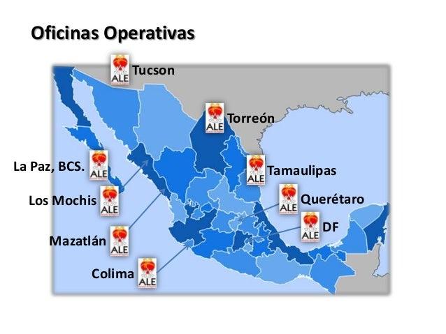 Oficinas OperativasTucsonTorreónTamaulipasQuerétaroDFColimaLa Paz, BCS.Los MochisMazatlán