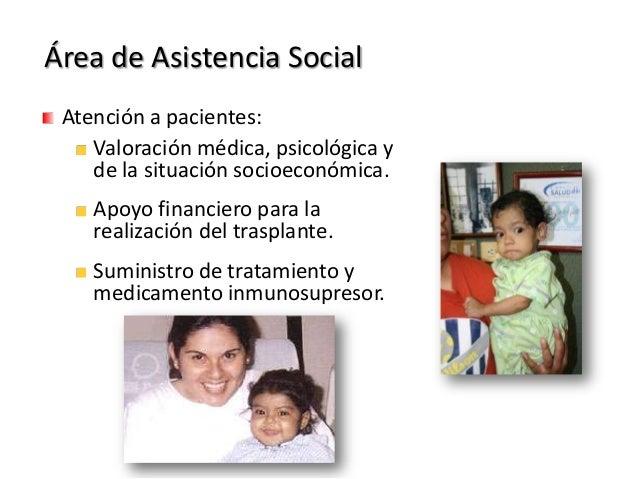 Atención a pacientes:Valoración médica, psicológica yde la situación socioeconómica.Apoyo financiero para larealización de...
