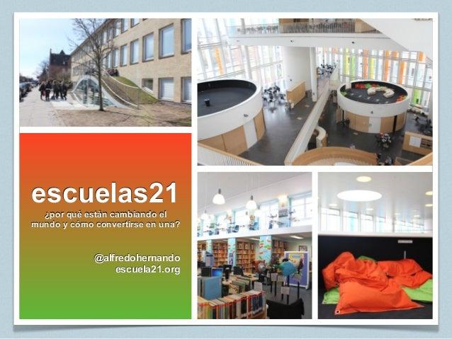 escuelas21 ¿por qué están cambiando el mundo y cómo convertirse en una?  @alfredohernando escuela21.org