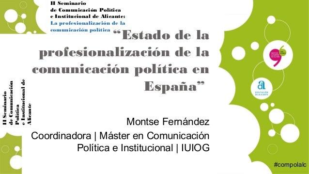 """4 de abril de 2014 IISeminario deComunicación Política eInstitucionalde Alicante """"Estado de la profesionalización de la co..."""
