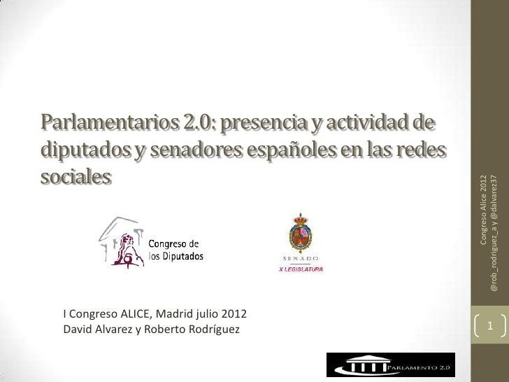 Parlamentarios 2.0: presencia y actividad dediputados y senadores españoles en las redessociales                          ...