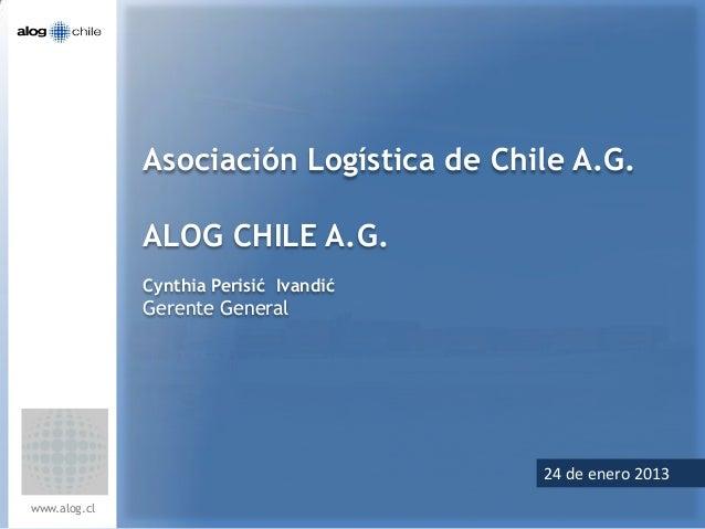 Asociación Logística de Chile A.G.              ALOG CHILE A.G.              Cynthia Perisić Ivandić              Gerente ...