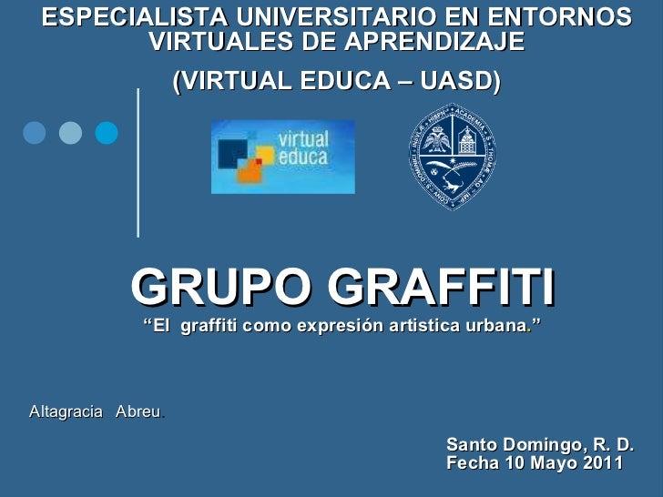 """GRUPO GRAFFITI """"El  graffiti como expresión artistica urbana . """" Altagracia  Abreu .    Santo Domingo, R. D.  Fecha 10 May..."""