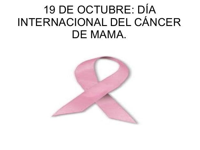 19 DE OCTUBRE: DÍA INTERNACIONAL DEL CÁNCER DE MAMA.