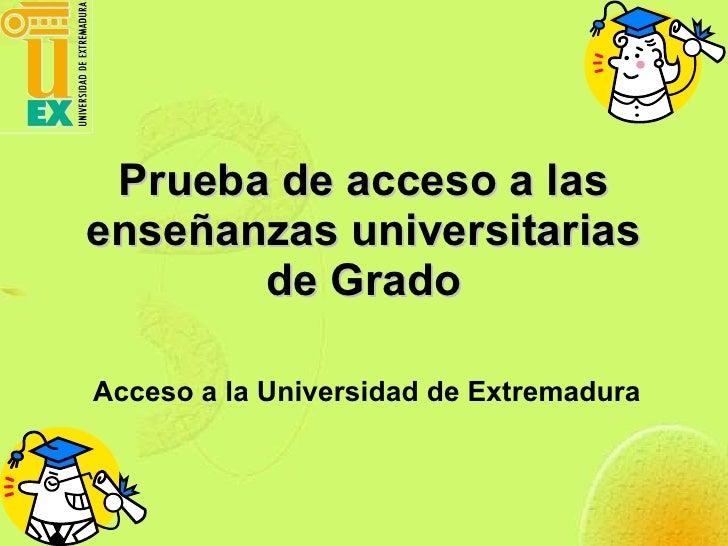Prueba de acceso a las enseñanzas universitarias de Grado Acceso a la Universidad de Extremadura