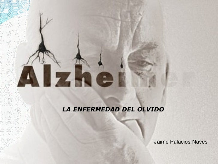 LA ENFERMEDAD DEL OLVIDO                     Jaime Palacios Naves