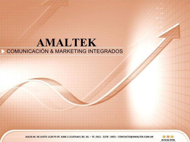 AMALTEK COMUNICACIÓN & MARKETING INTEGRADOS ALICIA M. DE JUSTO 1120 P3 Of. A306 ( C1107AAX ) BS. AS. – TE. 5411 - 5278 - 3...