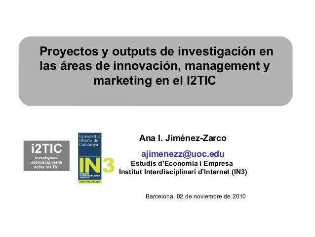 Ana I. Jiménez-Zarco ajimenezz@uoc.edu Estudis d'Economia i Empresa Institut Interdisciplinari d'Internet (IN3) Proyectos ...