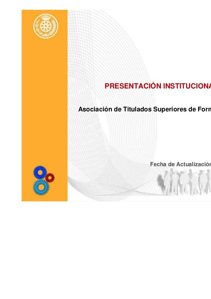 PRESENTACIÓN INSTITUCIONAL AMITSAsociación de Titulados Superiores de Formación Profesional.                      Fecha de...