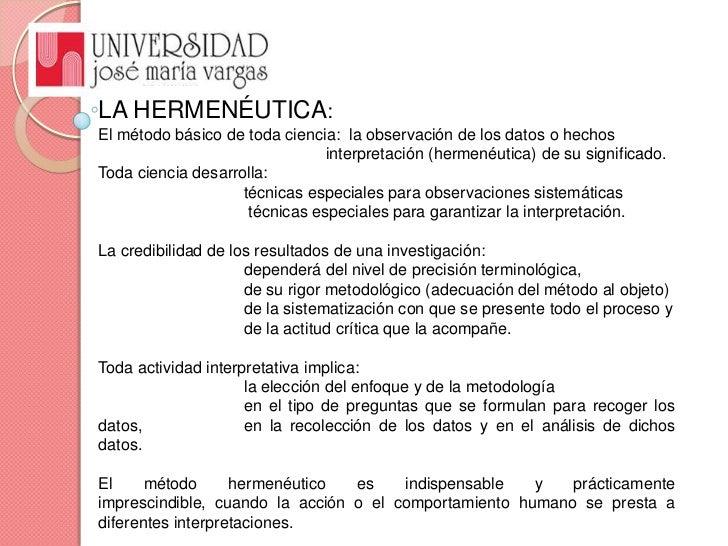 LA HERMENÉUTICA: <br />El método básico de toda ciencia:  la observación de los datos o hechos <br />interpretación (herme...