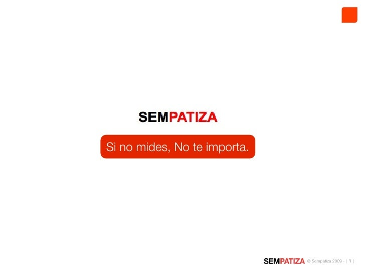 Si no mides, No te importa.                                   © Sempatiza 2009 - | 1 |