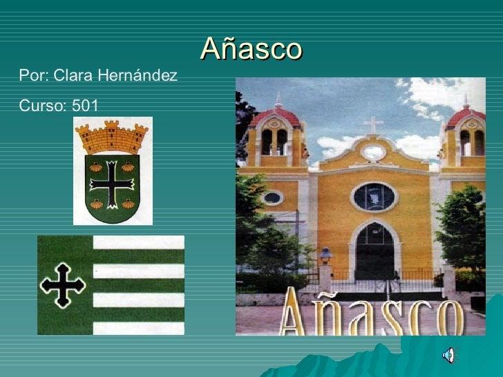 Añasco Por: Clara Hernández Curso: 501