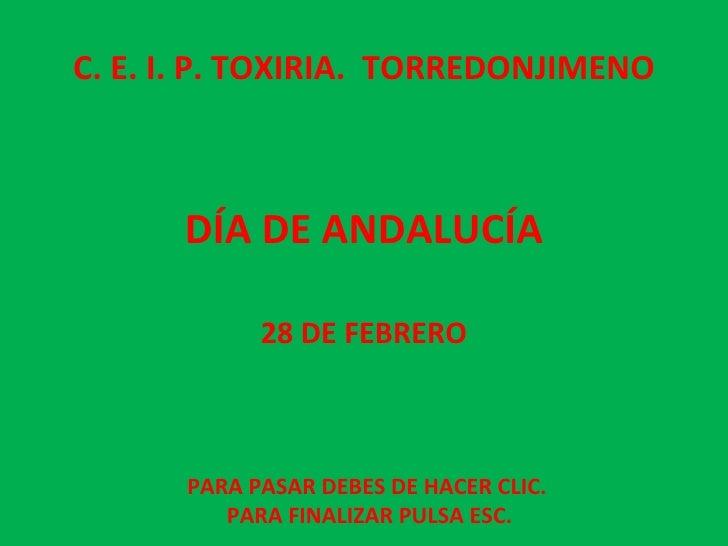 DÍA DE ANDALUCÍA 28 DE FEBRERO PARA PASAR DEBES DE HACER CLIC.  PARA FINALIZAR PULSA ESC. C. E. I. P. TOXIRIA.  TORREDONJI...