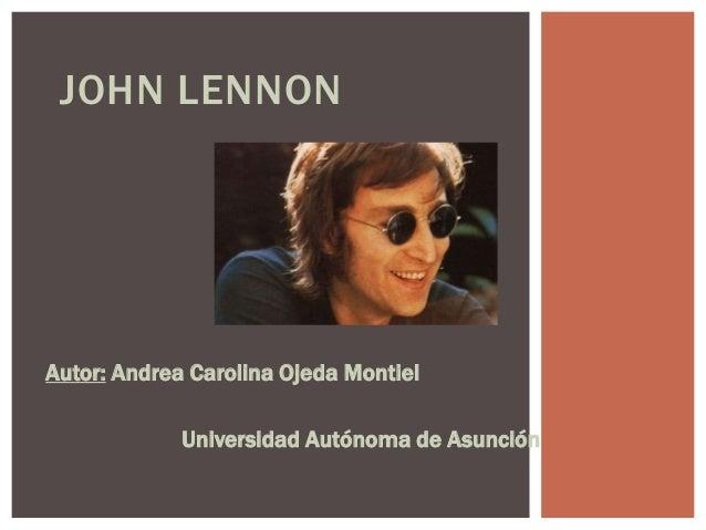 JOHN LENNONAutor: Andrea Carolina Ojeda MontielUniversidad Autónoma de Asunción