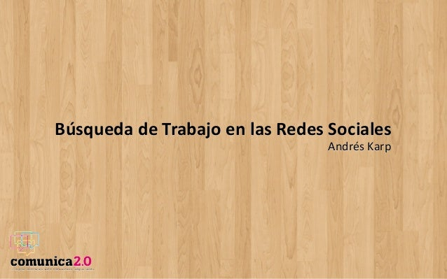 Búsqueda  de  Trabajo  en  las  Redes  Sociales Andrés  Karp