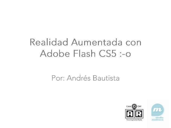 Realidad Aumentada con Adobe Flash CS5 :-o<br />Por: Andrés Bautista<br />