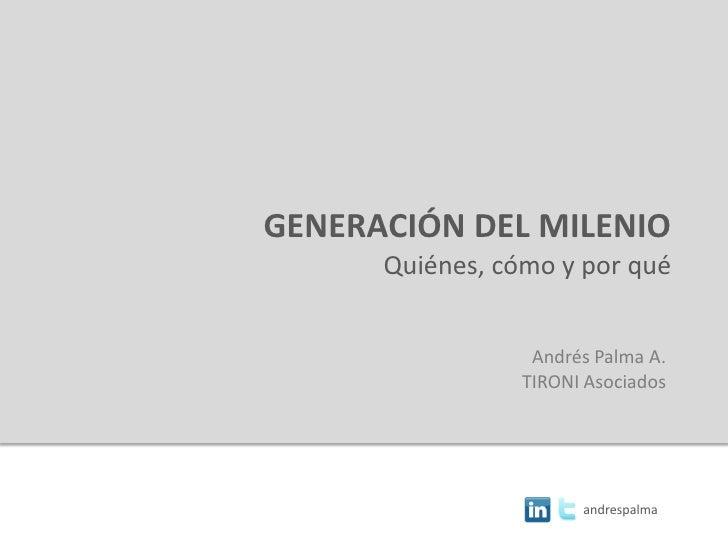 GENERACIÓN DEL MILENIO       Quiénes, cómo y por qué                     Andrés Palma A.                  TIRONI Asociados...