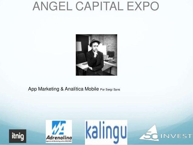 ANGEL CAPITAL EXPO  App Marketing & Analítica Mobile Por Sergi Sans